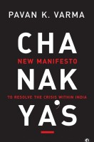 Chanakya's New Manifesto: To Resolve the Crisis within India: Book
