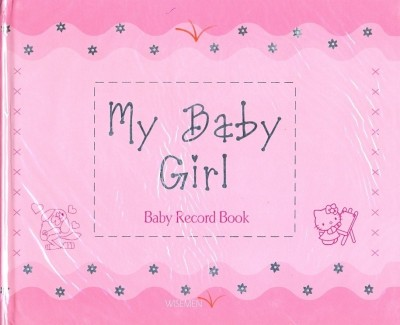 My Baby Girl: Baby Record Book price comparison at Flipkart, Amazon, Crossword, Uread, Bookadda, Landmark, Homeshop18