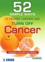 Cancer: 52 Simple Ways to Prevent, Control and Turn Off 1st  Edition: Book