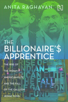 Buy The Billionaires Apprentice : The Rise of the Indian - American Elite and the Fall of the Galleon Hedge Fund: Book