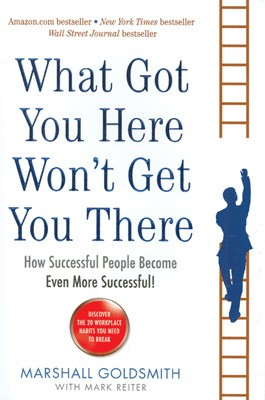 Buy What Got You Here Won???t Get You There: How Successful People Become Even More Successful! 1st Edition: Book
