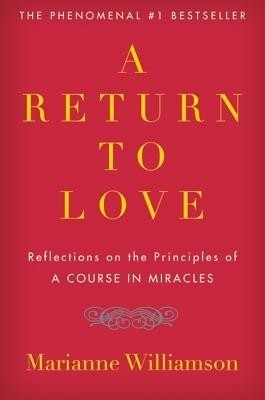 Buy A Return to Love : Reflections on the Principles of a Course in Miracles: Book