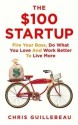 The $100 Startup: Fire Your Boss, Do What You Love and Work Better to Live More: Book