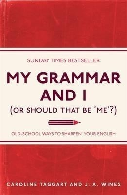 My Grammar and I (or Should That Be 'Me'?): Old-School Ways to Sharpen Your English. Caroline Taggart and J.A. Wines price comparison at Flipkart, Amazon, Crossword, Uread, Bookadda, Landmark, Homeshop18