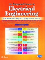 An Integrated Course in Electrical Engineering for BE, AMIE, IETE, GATE, ITI, MTNL, NHPC, NTPC, ONGC, IOC, CERA, BEL, BHEL, HAL, UPSC with about 15000 Objective Type Questions & Answers: Book