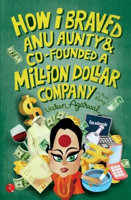 Buy How I Braved Anu Aunty and Co-Founded A Million Dollar Company: Book