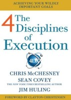 The 4 Disciplines of Execution: How To Realize Your Most Wildly Important Goals: Book
