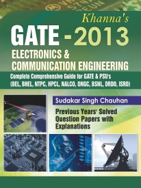 Buy Khanna's GATE-2013 Electronics & Communication Engineering: Complete Comprehensive Guide for GATE & PSU's BEL, Bhel, NTPC, HPCL, NALCO, ONGC, BSNL, DRDO, ISRO Previous Years' Solved Question Papers with Explanations: Book