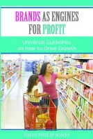 Brands As Engines For Profit: Universal Guidelines on how to Drive Growth 1st Edition: Book