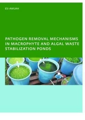 Pathogen removal mechanisms in macrophyte and algal waste for Design of waste stabilization pond systems