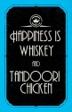Happiness Is Whiskey And Tandoori Chicken Poster - Small